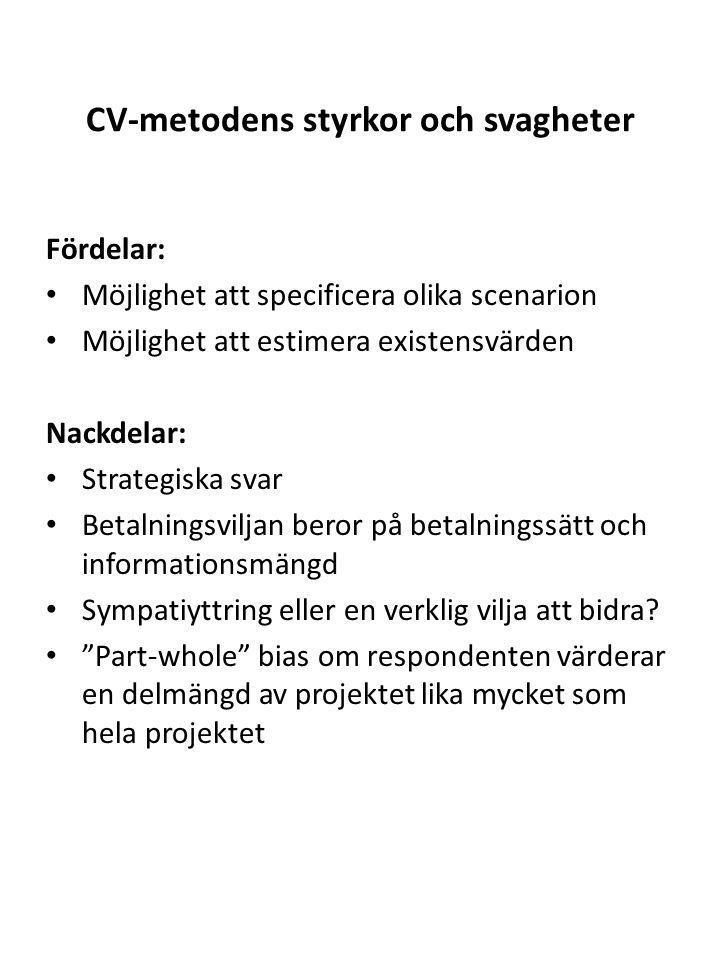 CV-metodens styrkor och svagheter Fördelar: Möjlighet att specificera olika scenarion Möjlighet att estimera existensvärden Nackdelar: Strategiska sva