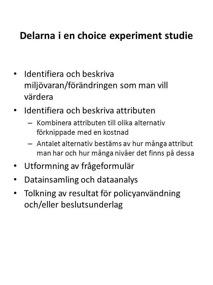 Delarna i en choice experiment studie Identifiera och beskriva miljövaran/förändringen som man vill värdera Identifiera och beskriva attributen – Komb