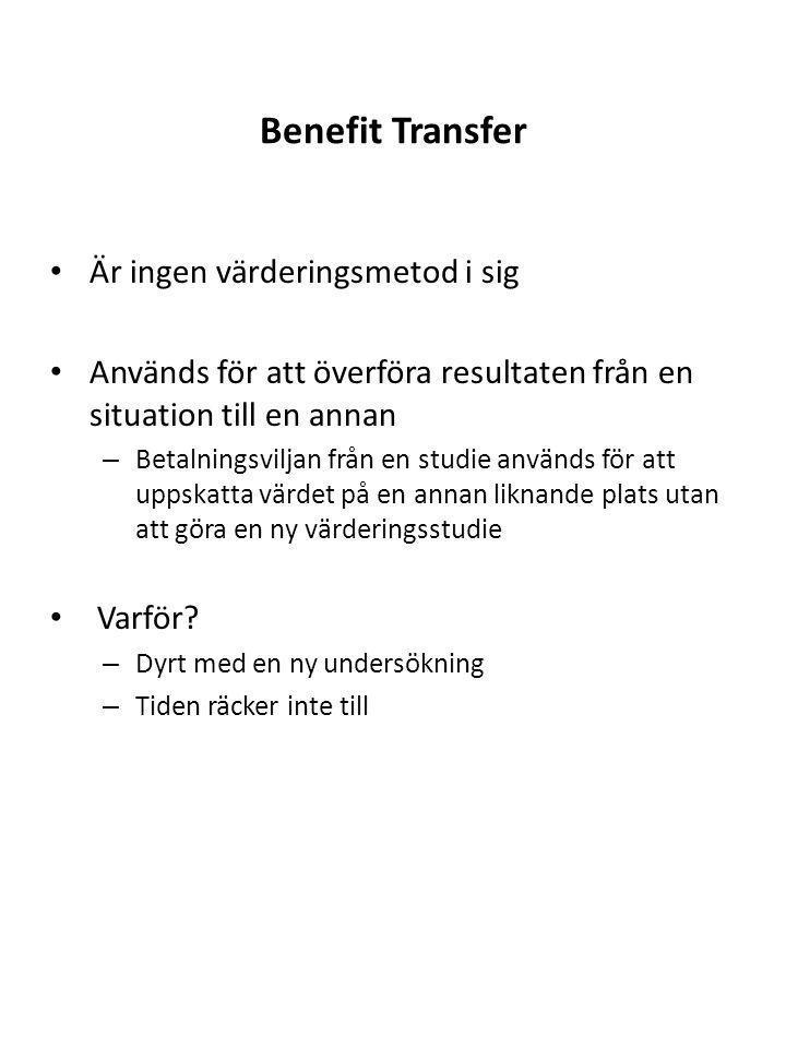 Benefit Transfer Är ingen värderingsmetod i sig Används för att överföra resultaten från en situation till en annan – Betalningsviljan från en studie