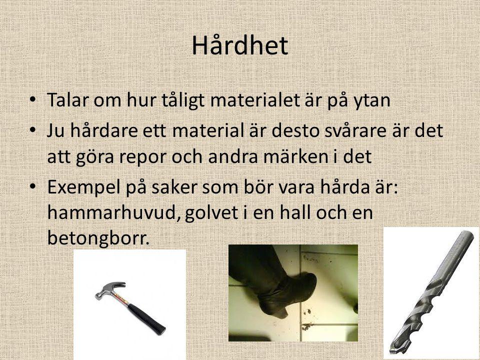 Hårdhet Talar om hur tåligt materialet är på ytan Ju hårdare ett material är desto svårare är det att göra repor och andra märken i det Exempel på sak