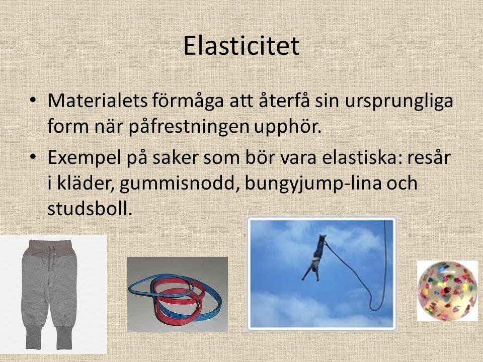 Elasticitet Materialets förmåga att återfå sin ursprungliga form när påfrestningen upphör. Exempel på saker som bör vara elastiska: resår i kläder, gu