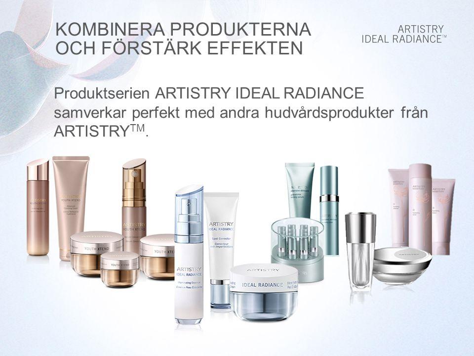 Produktserien ARTISTRY IDEAL RADIANCE samverkar perfekt med andra hudvårdsprodukter från ARTISTRY TM.