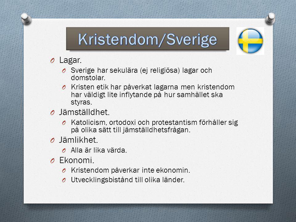 O Lagar. O Sverige har sekulära (ej religiösa) lagar och domstolar. O Kristen etik har påverkat lagarna men kristendom har väldigt lite inflytande på