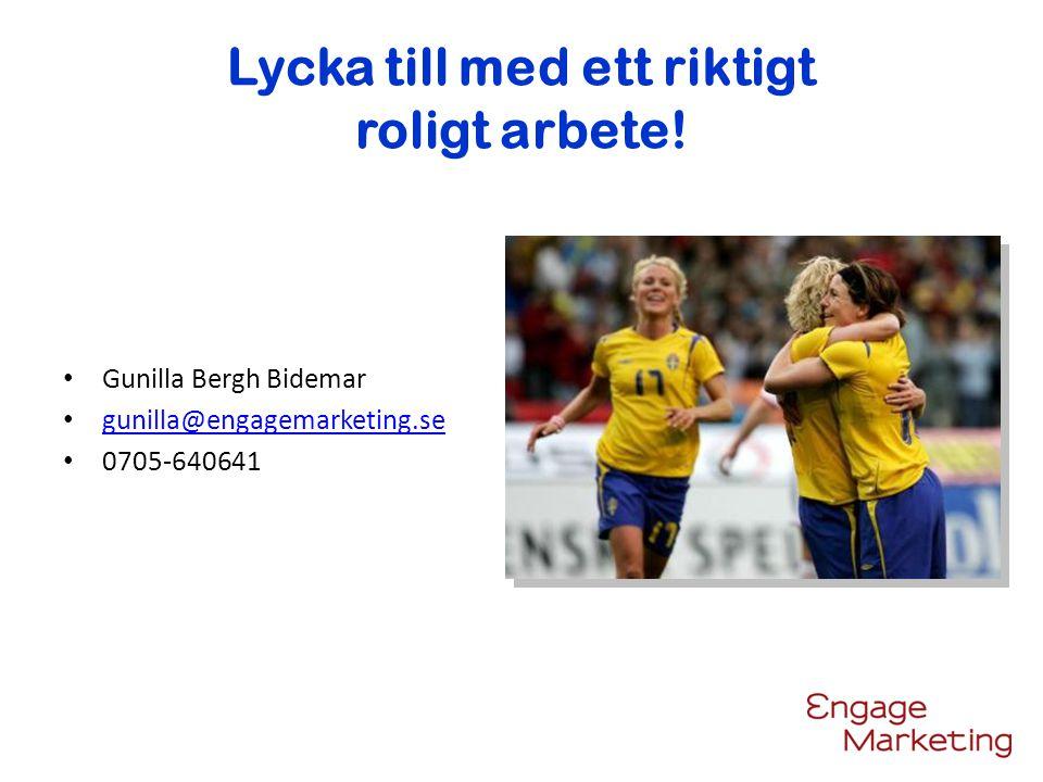 Lycka till med ett riktigt roligt arbete! Gunilla Bergh Bidemar gunilla@engagemarketing.se 0705-640641