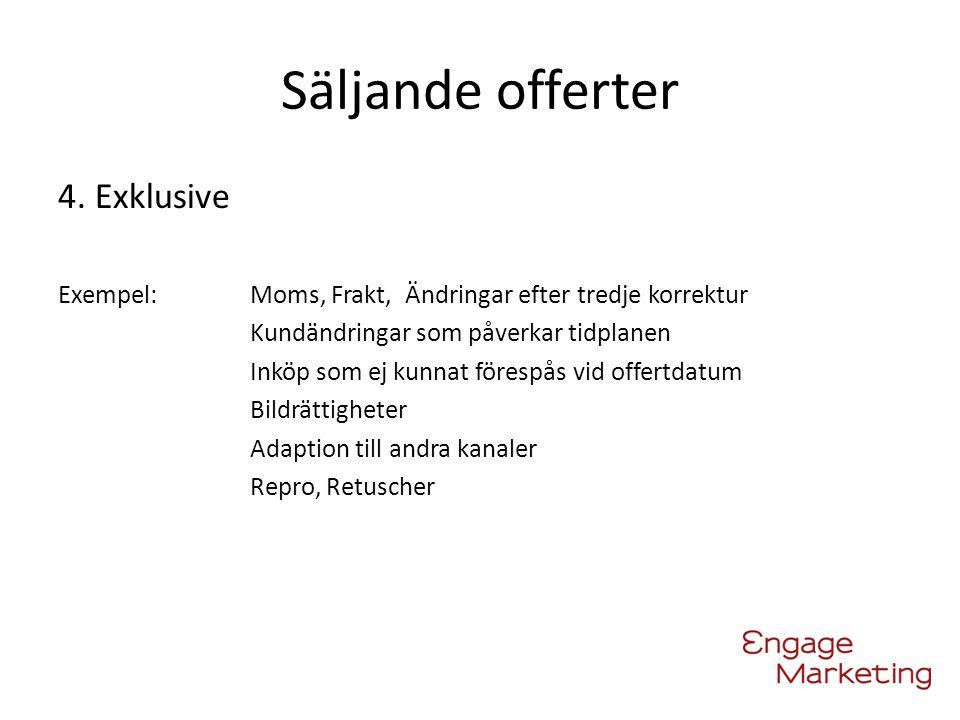 Säljande offerter 4. Exklusive Exempel:Moms, Frakt, Ändringar efter tredje korrektur Kundändringar som påverkar tidplanen Inköp som ej kunnat förespås