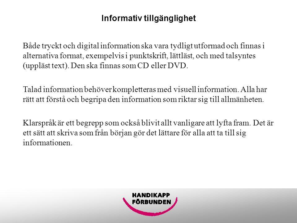 Informativ tillgänglighet Både tryckt och digital information ska vara tydligt utformad och finnas i alternativa format, exempelvis i punktskrift, lät