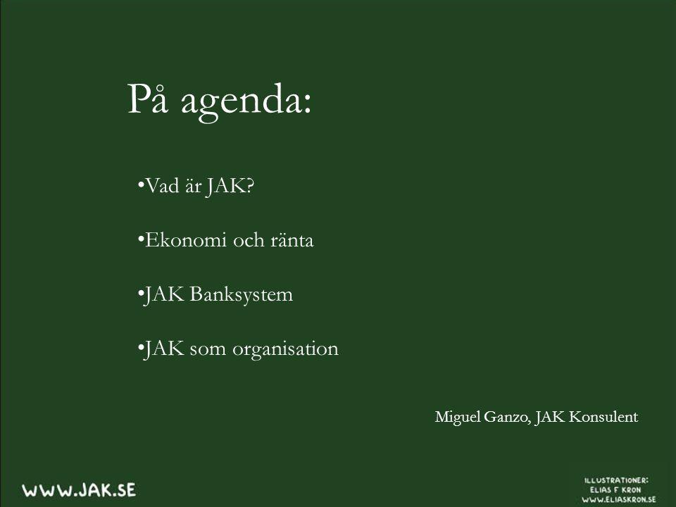 På agenda: Miguel Ganzo, JAK Konsulent Vad är JAK.
