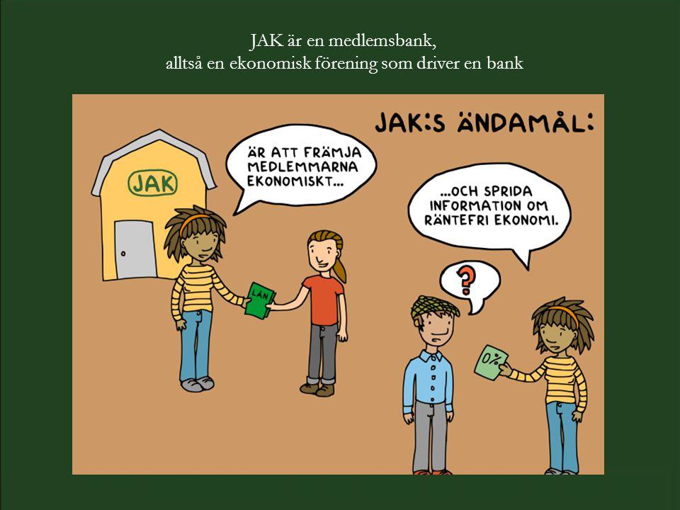 JAK är en medlemsbank, alltså en ekonomisk förening som driver en bank