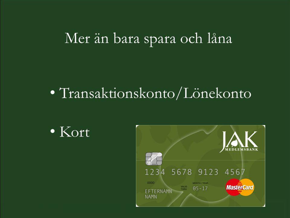Mer än bara spara och låna Transaktionskonto/Lönekonto Kort