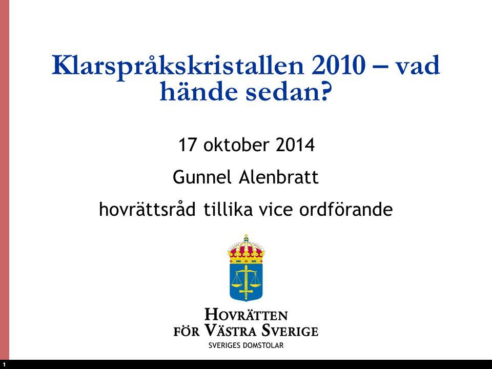 1 Klarspråkskristallen 2010 – vad hände sedan? 17 oktober 2014 Gunnel Alenbratt hovrättsråd tillika vice ordförande