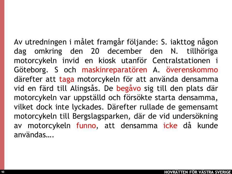 10 Av utredningen i målet framgår följande: S. iakttog någon dag omkring den 20 december den N. tillhöriga motorcykeln invid en kiosk utanför Centrals