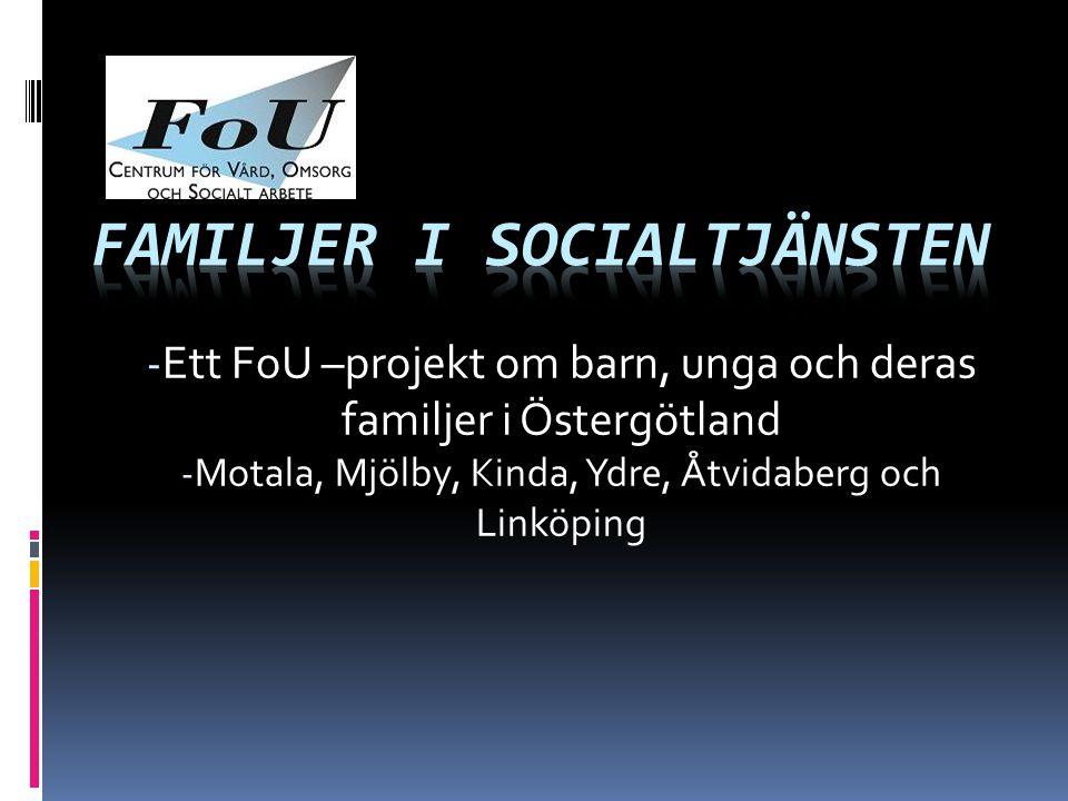 - Ett FoU –projekt om barn, unga och deras familjer i Östergötland - Motala, Mjölby, Kinda, Ydre, Åtvidaberg och Linköping