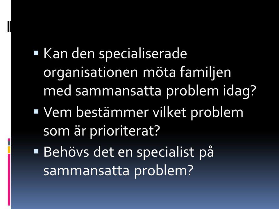  Kan den specialiserade organisationen möta familjen med sammansatta problem idag.