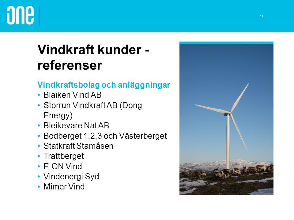 Vindkraft kunder - referenser Vindkraftsbolag och anläggningar Blaiken Vind AB Storrun Vindkraft AB (Dong Energy) Bleikevare Nät AB Bodberget 1,2,3 oc
