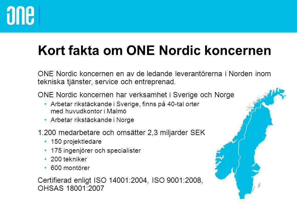 Kort fakta om ONE Nordic koncernen ONE Nordic koncernen en av de ledande leverantörerna i Norden inom tekniska tjänster, service och entreprenad. ONE