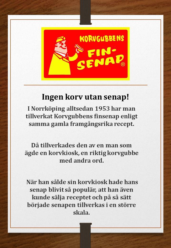 I Norrköping alltsedan 1953 har man tillverkat Korvgubbens finsenap enligt samma gamla framgångsrika recept. Då tillverkades den av en man som ägde en