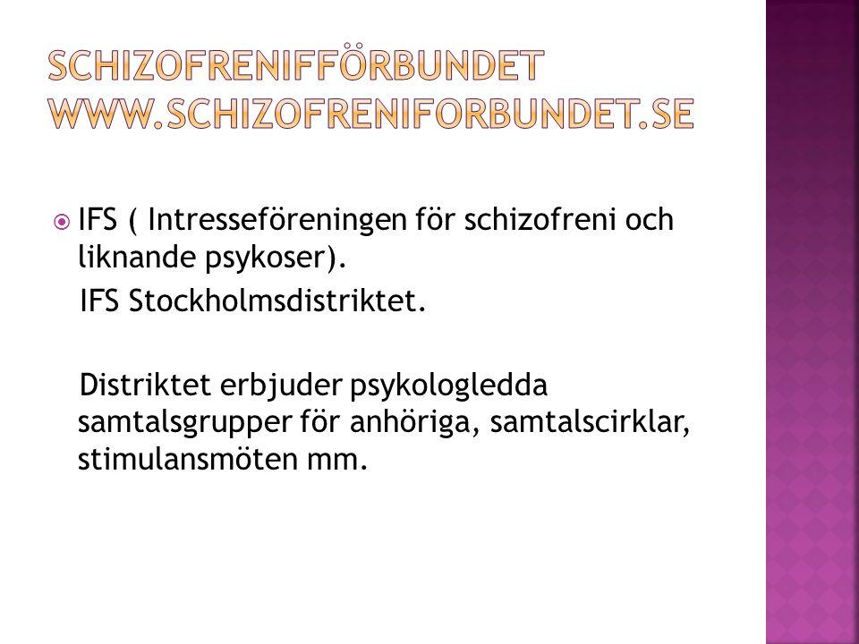  IFS ( Intresseföreningen för schizofreni och liknande psykoser). IFS Stockholmsdistriktet. Distriktet erbjuder psykologledda samtalsgrupper för anhö