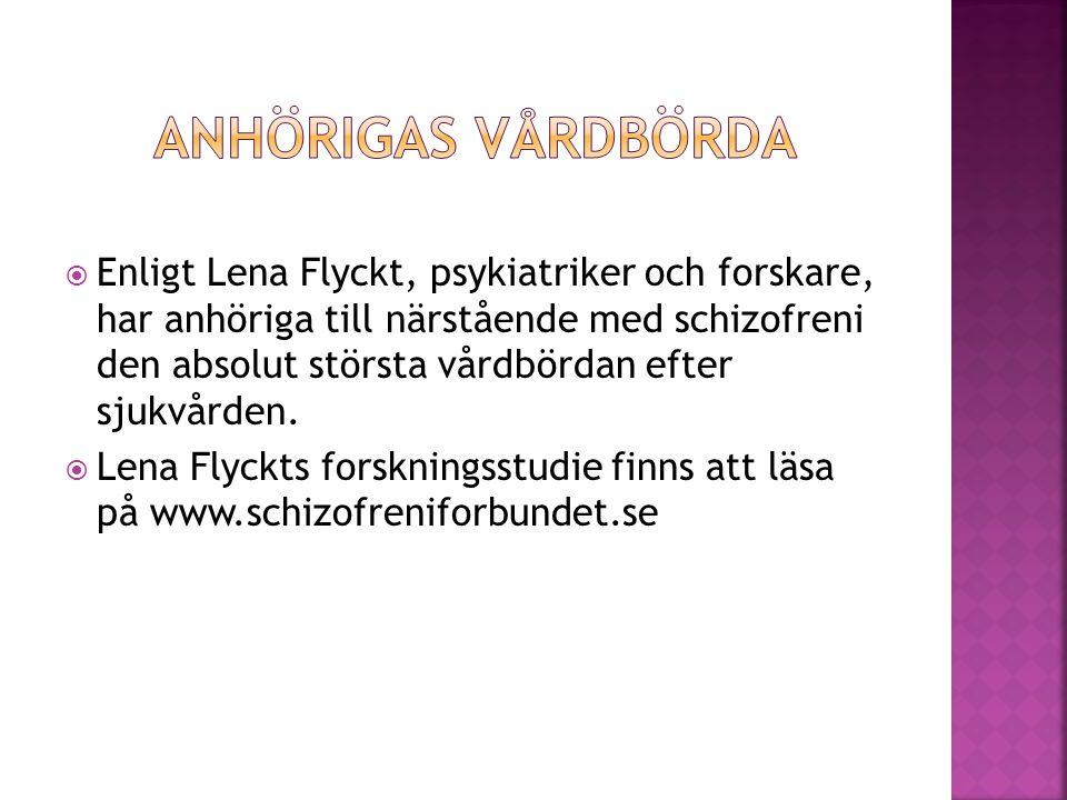  Enligt Lena Flyckt, psykiatriker och forskare, har anhöriga till närstående med schizofreni den absolut största vårdbördan efter sjukvården.  Lena