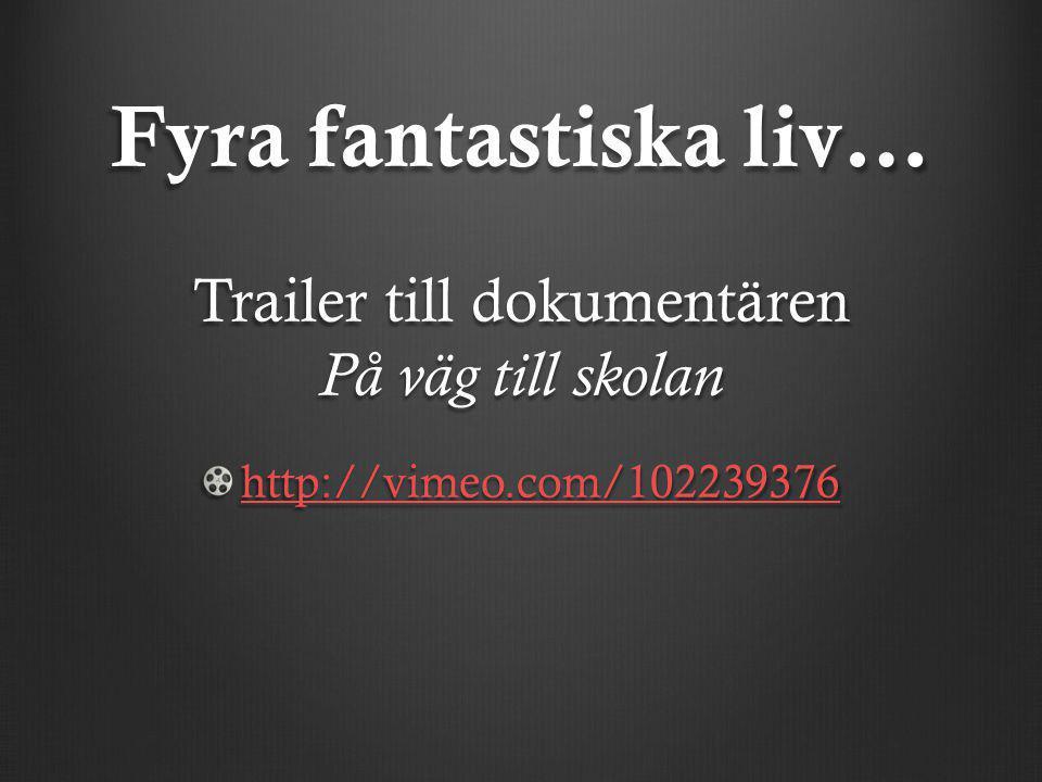 Fyra fantastiska liv… Trailer till dokumentären På väg till skolan http://vimeo.com/102239376