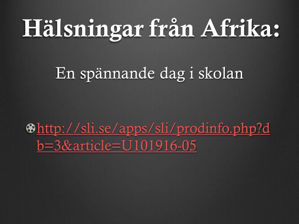 Hälsningar från Afrika: En spännande dag i skolan http://sli.se/apps/sli/prodinfo.php?d b=3&article=U101916-05 http://sli.se/apps/sli/prodinfo.php?d b=3&article=U101916-05