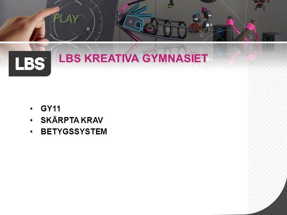 LBS KREATIVA GYMNASIET GY11 SKÄRPTA KRAV BETYGSSYSTEM