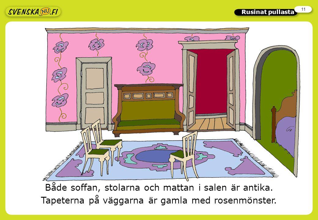 11 Rusinat pullasta Både soffan, stolarna och mattan i salen är antika.