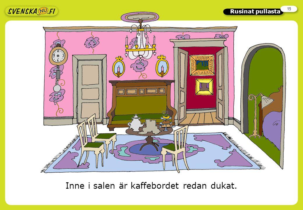 15 Rusinat pullasta Inne i salen är kaffebordet redan dukat.