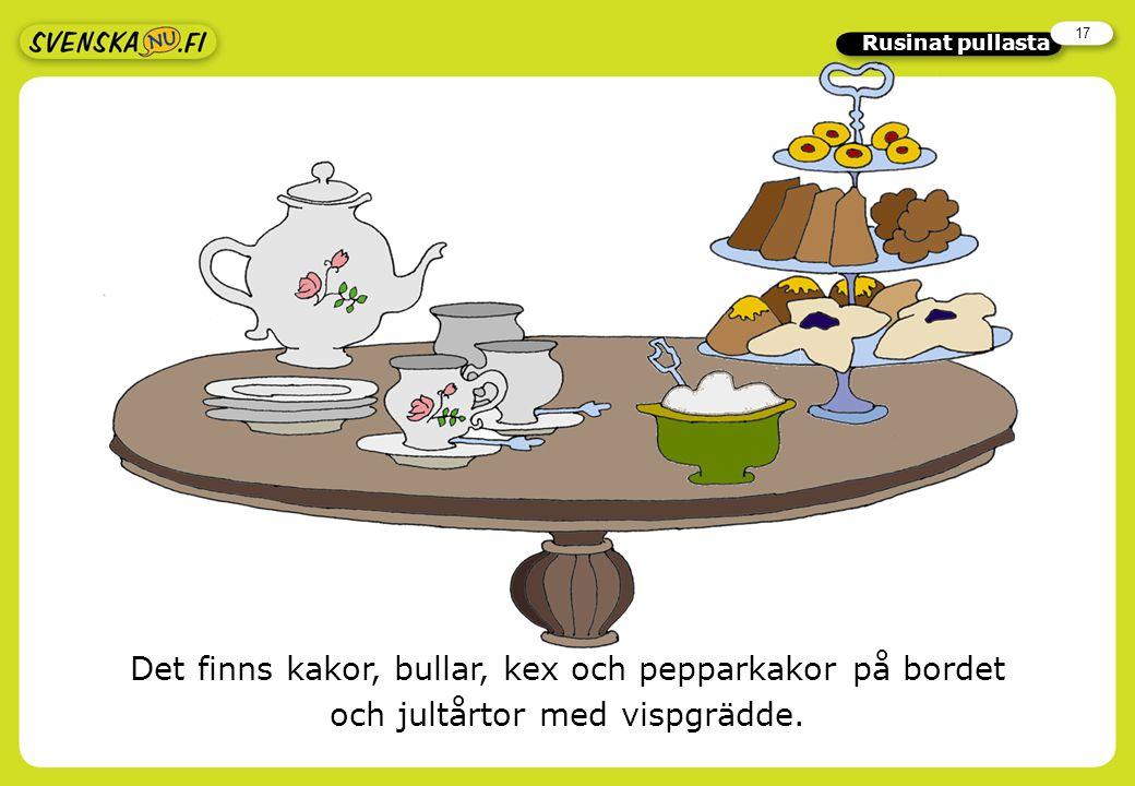 17 Rusinat pullasta Det finns kakor, bullar, kex och pepparkakor på bordet och jultårtor med vispgrädde.