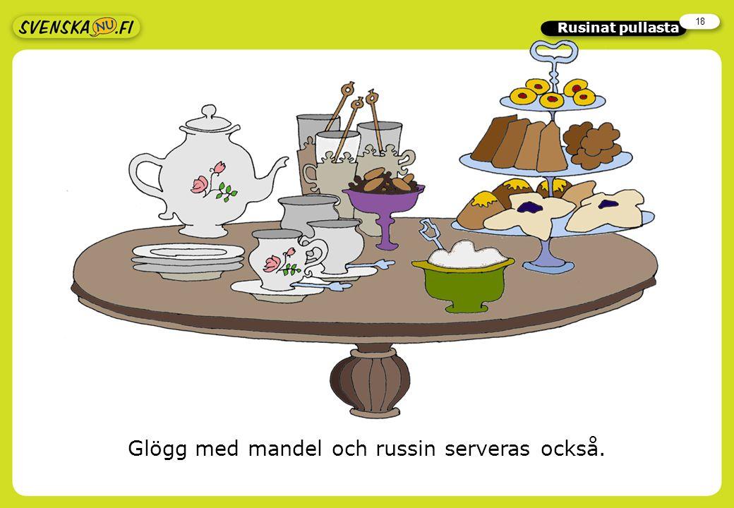 18 Rusinat pullasta Glögg med mandel och russin serveras också.