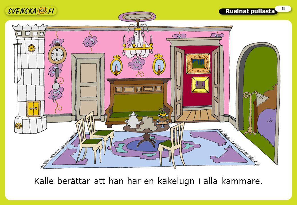 19 Rusinat pullasta Kalle berättar att han har en kakelugn i alla kammare.
