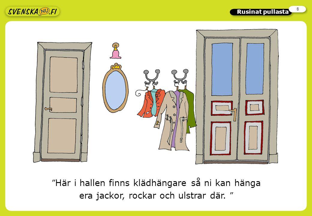 8 Rusinat pullasta Här i hallen finns klädhängare så ni kan hänga era jackor, rockar och ulstrar där.