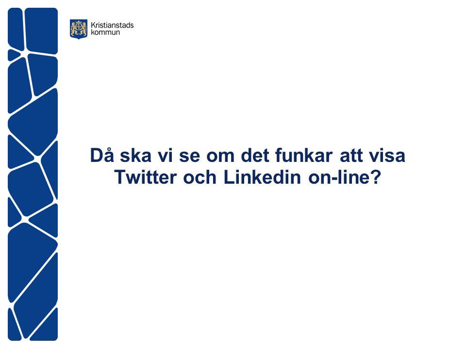 Då ska vi se om det funkar att visa Twitter och Linkedin on-line