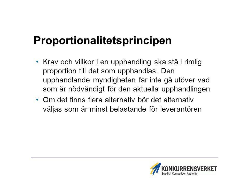 Proportionalitetsprincipen Krav och villkor i en upphandling ska stå i rimlig proportion till det som upphandlas. Den upphandlande myndigheten får int