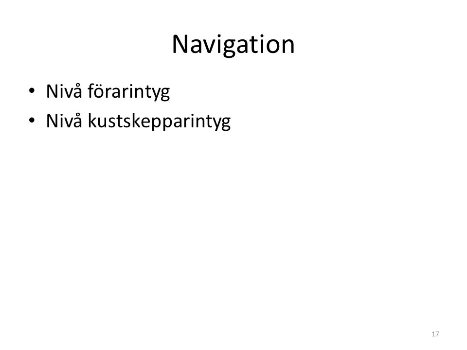 Navigation Nivå förarintyg Nivå kustskepparintyg 17