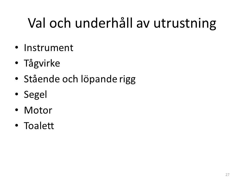 Val och underhåll av utrustning Instrument Tågvirke Stående och löpande rigg Segel Motor Toalett 27