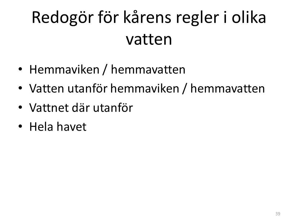Redogör för kårens regler i olika vatten Hemmaviken / hemmavatten Vatten utanför hemmaviken / hemmavatten Vattnet där utanför Hela havet 39
