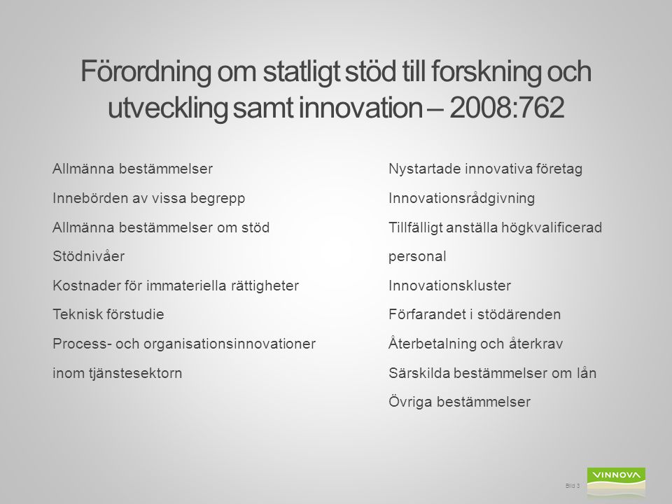 Förordning om statligt stöd till forskning och utveckling samt innovation – 2008:762 Allmänna bestämmelserNystartade innovativa företag Innebörden av