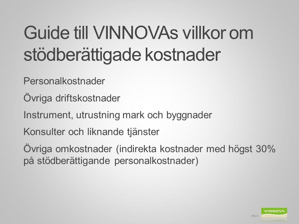 Guide till VINNOVAs villkor om stödberättigade kostnader Personalkostnader Övriga driftskostnader Instrument, utrustning mark och byggnader Konsulter