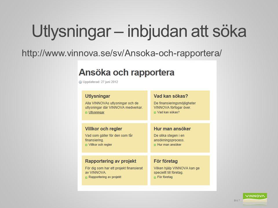 Utlysningar – inbjudan att söka http://www.vinnova.se/sv/Ansoka-och-rapportera/ Bild 7
