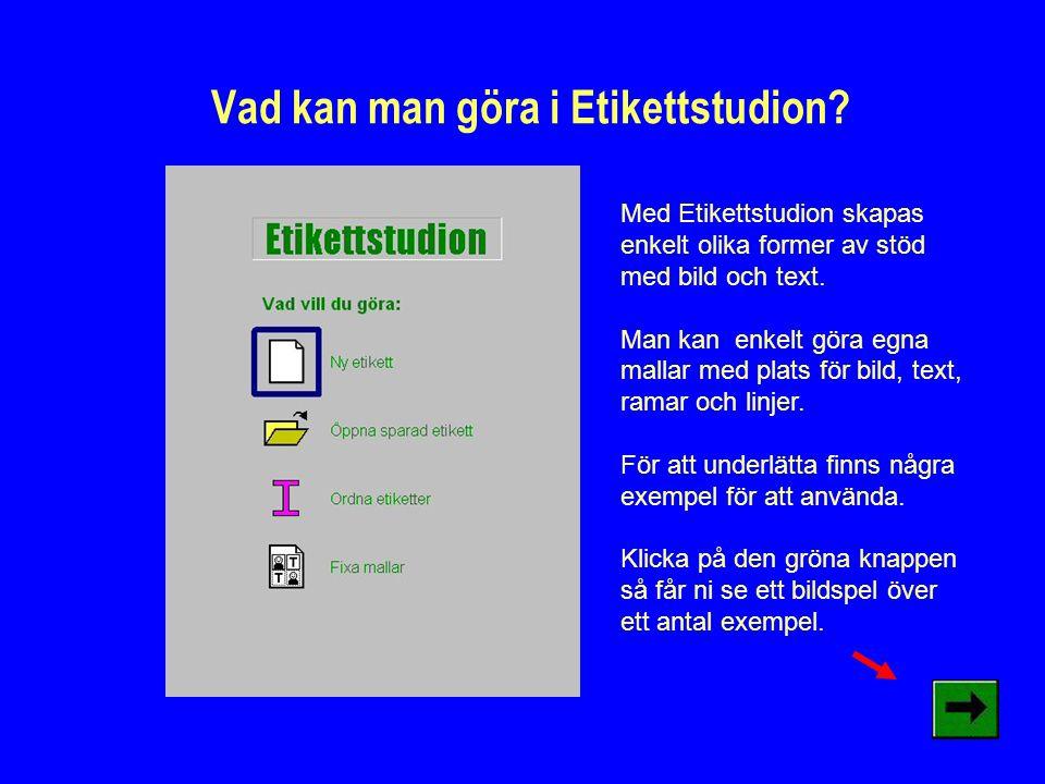 Vad kan man göra i Etikettstudion? Med Etikettstudion skapas enkelt olika former av stöd med bild och text. Man kan enkelt göra egna mallar med plats