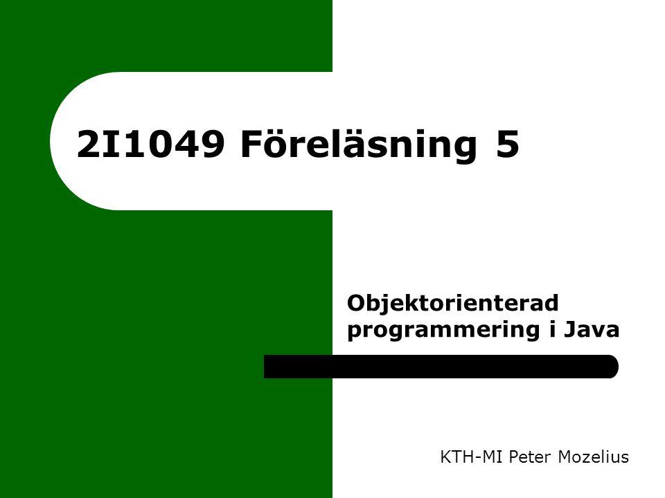 2I1049 Föreläsning 5 Objektorienterad programmering i Java KTH-MI Peter Mozelius