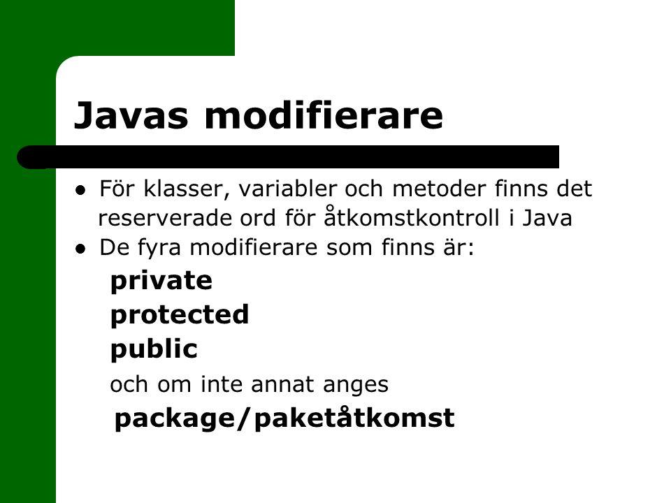 Javas modifierare För klasser, variabler och metoder finns det reserverade ord för åtkomstkontroll i Java De fyra modifierare som finns är: private pr