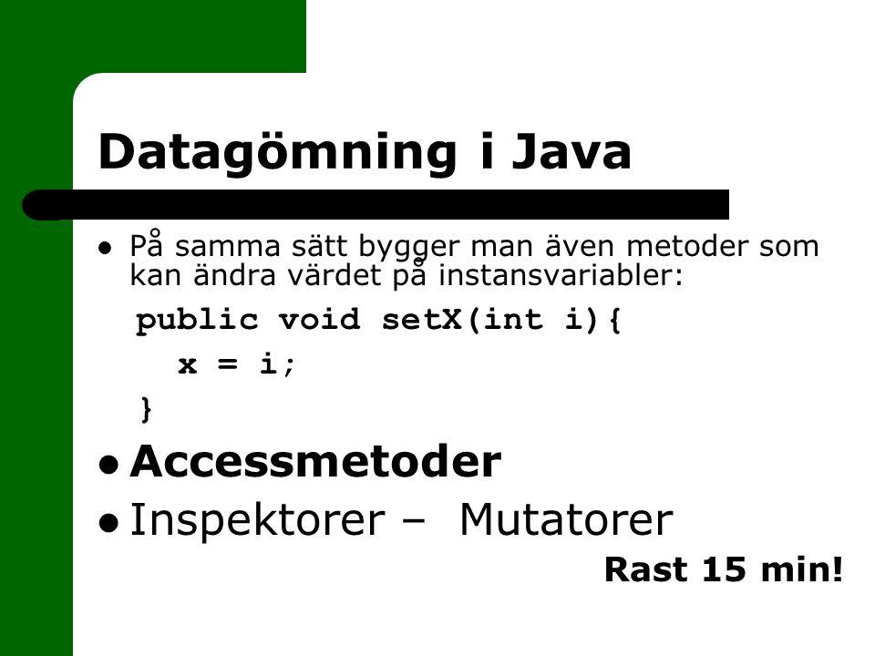 Datagömning i Java På samma sätt bygger man även metoder som kan ändra värdet på instansvariabler: public void setX(int i){ x = i; } Accessmetoder Ins