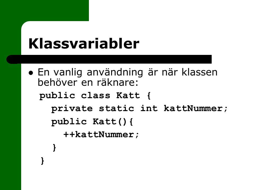 Klassvariabler En vanlig användning är när klassen behöver en räknare: public class Katt { private static int kattNummer; public Katt(){ ++kattNummer;