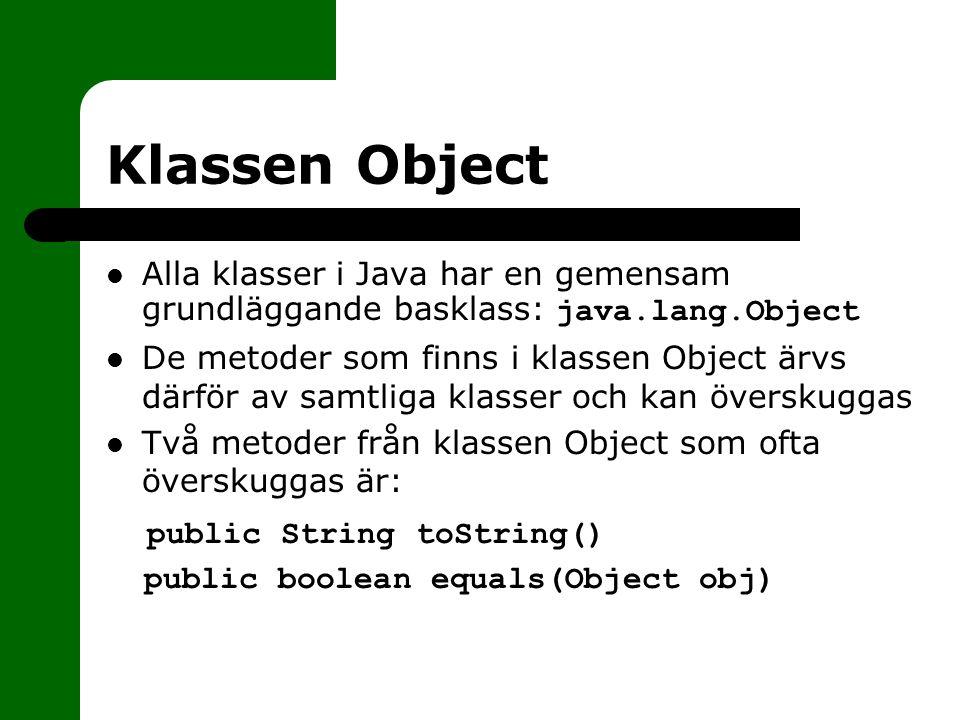 Klassen Object Alla klasser i Java har en gemensam grundläggande basklass: java.lang.Object De metoder som finns i klassen Object ärvs därför av samtl
