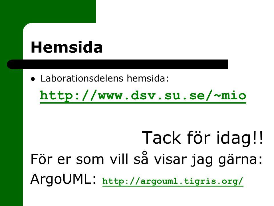 Hemsida Laborationsdelens hemsida: http://www.dsv.su.se/~mio Tack för idag!! För er som vill så visar jag gärna: ArgoUML: http://argouml.tigris.org/ h