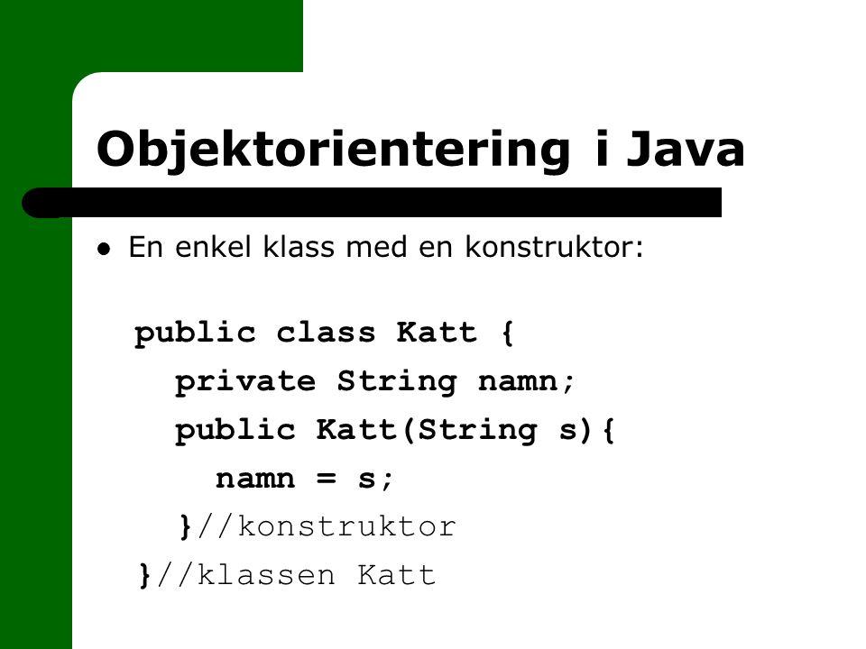 Objektorientering i Java En enkel klass med en konstruktor: public class Katt { private String namn; public Katt(String s){ namn = s; }//konstruktor }