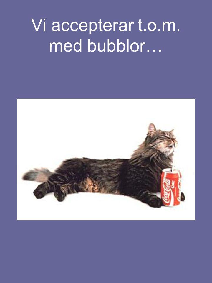 Vi accepterar t.o.m. med bubblor…