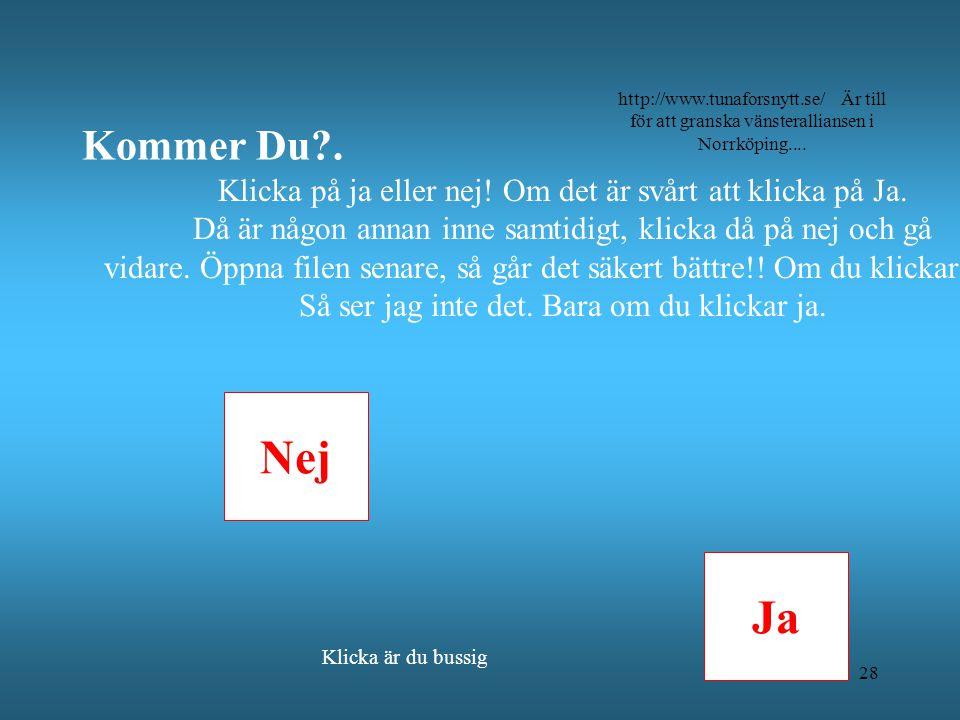 Nej Ja Klicka på ja eller nej So, are you coming?. http://www.tunaforsnytt.se/ Är till för att granska vänsteralliansen i Norrköping.... 27 Klicka på
