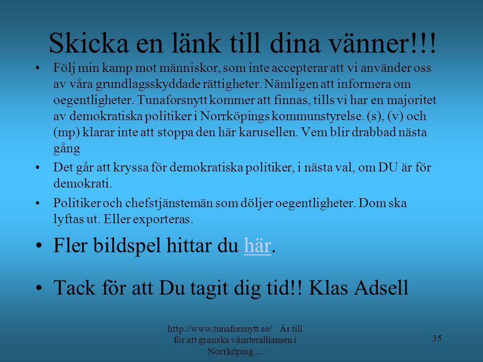 Länkar till sidor på Tunaforsnytt http://www.tunaforsnytt.se/ Är till för att granska vänsteralliansen i Norrköping.... 34. En del av bevisen, som vis